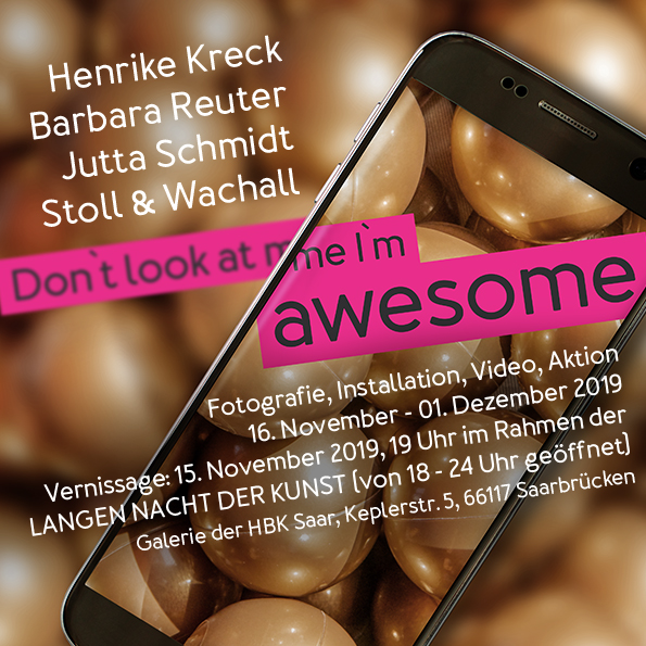 Henrike Kreck - Medienkunst & Fotokunst: Don`t look at me I`m awesome, Galerie HBKsaar
